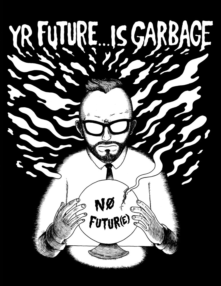 Yer Future is Garbage...